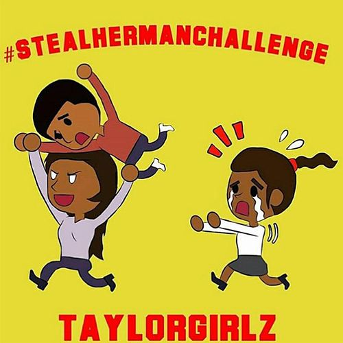 Steal Her Man by Taylor Girlz