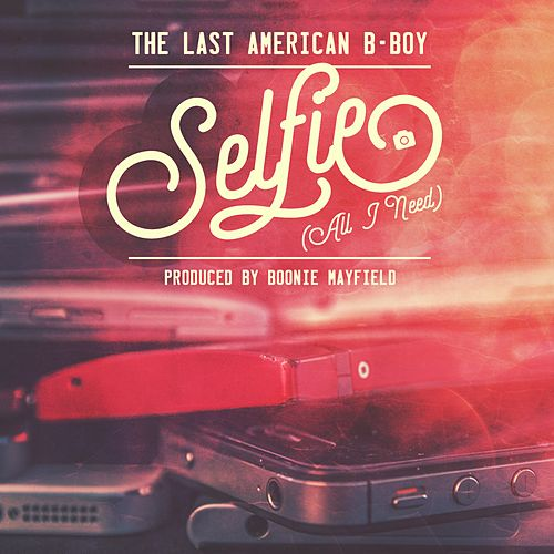 Selfie (All I Need) - Single von The Last American B-Boy