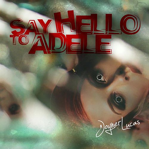 Say Hello to Adele by Joyner Lucas