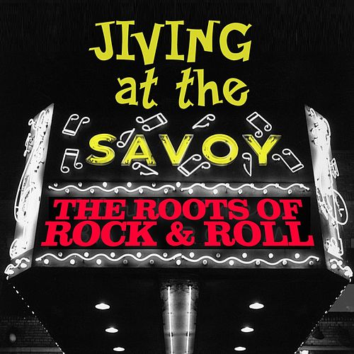 Jiving At The Savoy! The Roots Of Rock & Roll de Various Artists