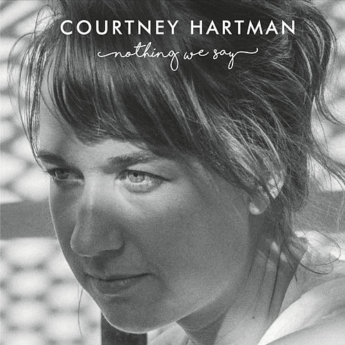 Nothing We Say - EP by Courtney Hartman