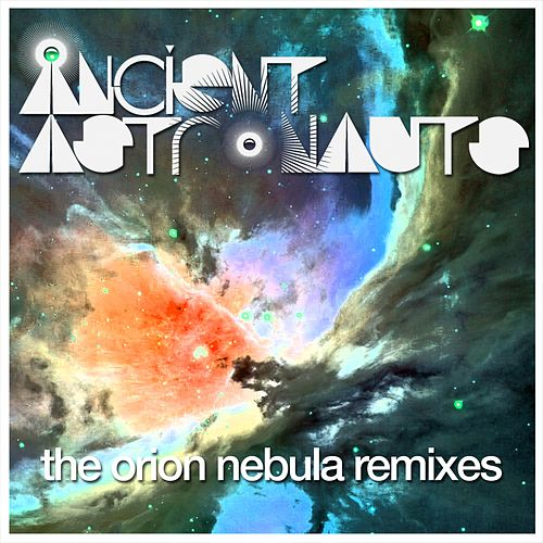 The Orion Nebula (Remixes) von Ancient Astronauts
