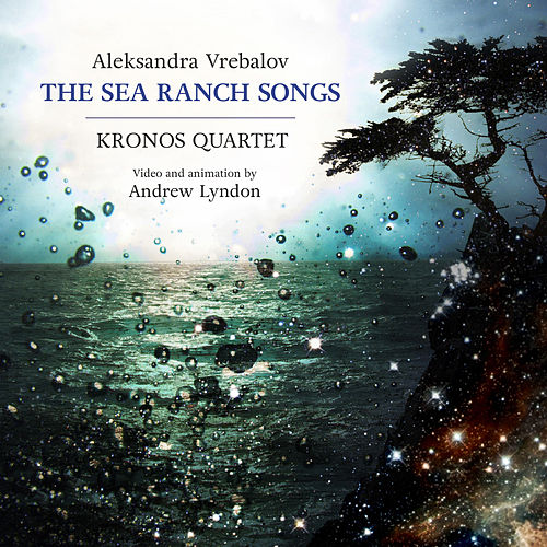 Aleksandra Vrebralov: The Sea Ranch Songs von Kronos Quartet