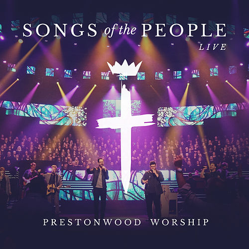 Songs of the People (Live) by Prestonwood Worship