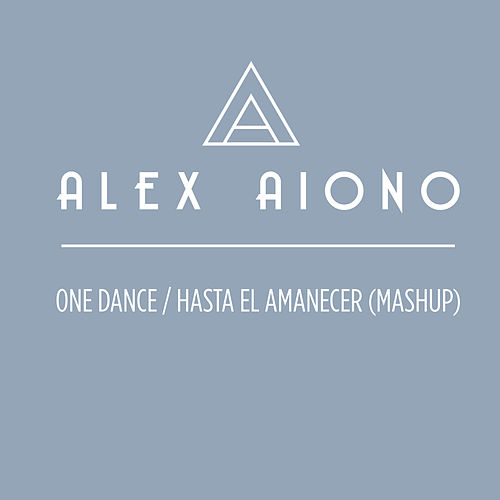 One Dance/Hasta El Amanecer by Alex Aiono