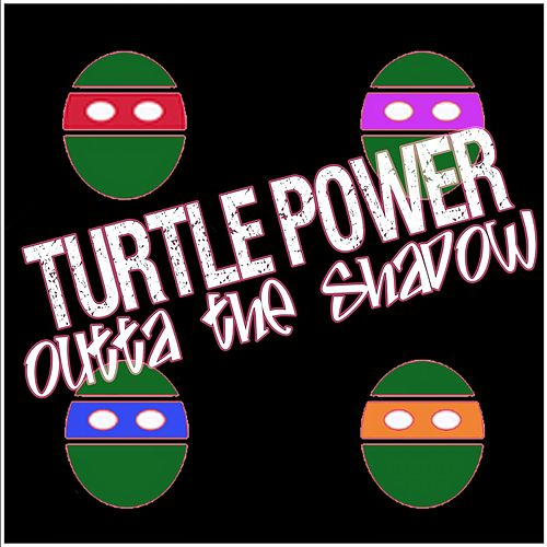 Turtle Power: Outta the Shadow de Various Artists