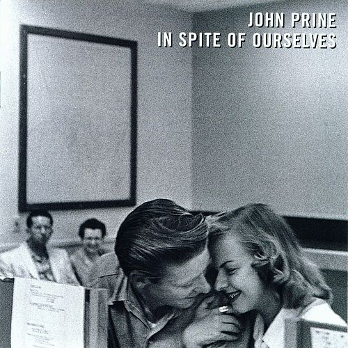 In Spite Of Ourselves by John Prine