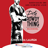Dirty Rowdy Thing - Weil ich dich will - Wild Seasons, Teil 2 by Christina Lauren