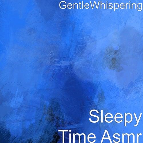 Sleepy Time Asmr by Gentle Whispering