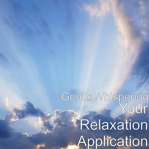 Your Relaxation Application by Gentle Whispering