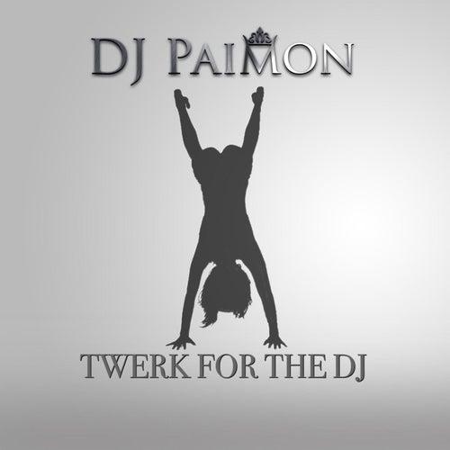 Twerk for the DJ by DJ Paimon