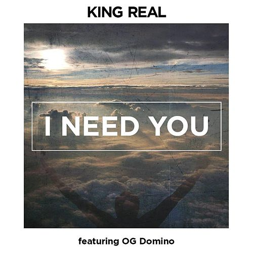 I Need You (feat. Og Domino) von The King Real