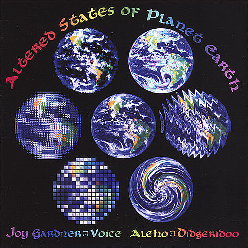 Altered States of Planet Earth by Joy Gardner