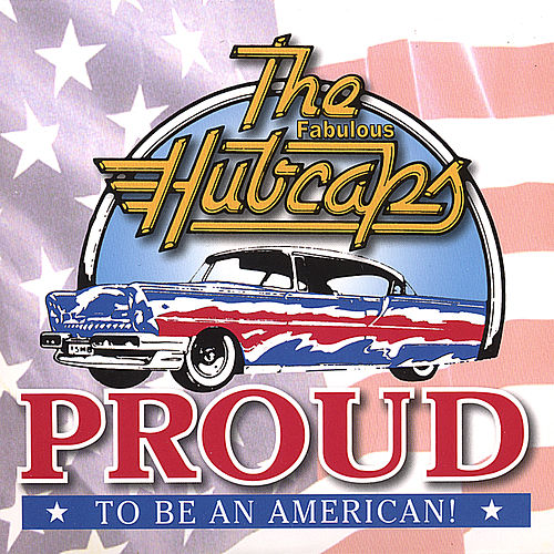 Proud to Be An American by The Fabulous Hubcaps