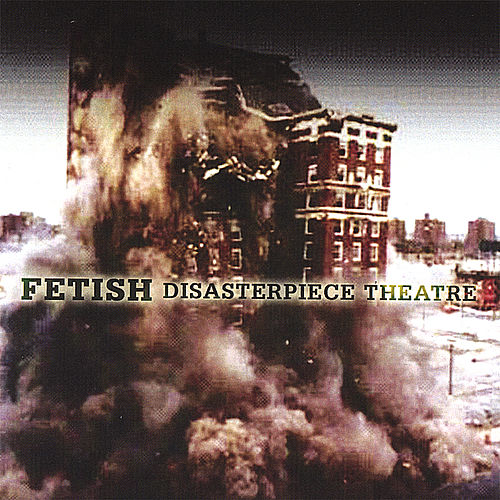 Disasterpiece Theatre by Fetish