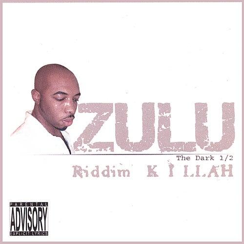 Riddim Killah (The Dark 1/2) by Zulu