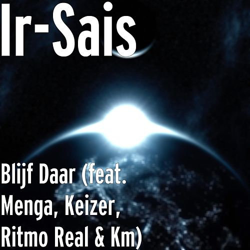 Blijf Daar (feat. Menga, Keizer, Ritmo Real & Km) de Ir-Sais