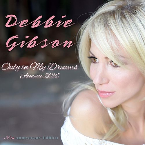 Only in My Dreams (Acoustic) - Single de Debbie Gibson