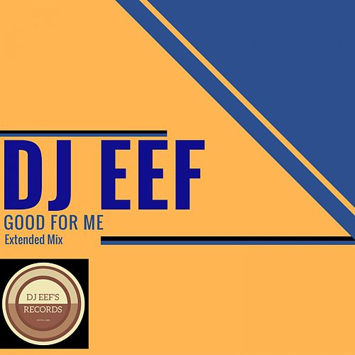 Good for Me (Extended Mix) de DJ Eef