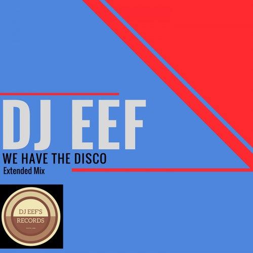 We Have the Disco (Extended Mix) de DJ Eef