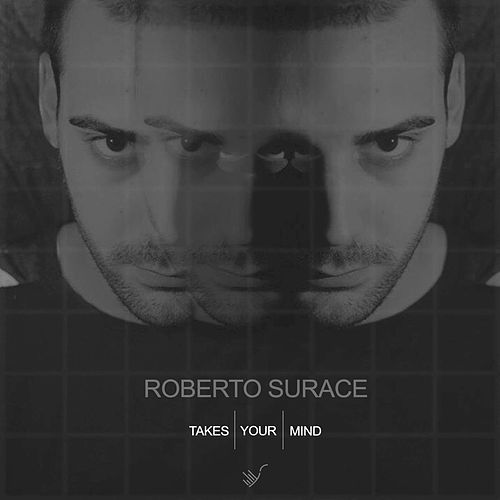 Takes Your Mind by Roberto Surace