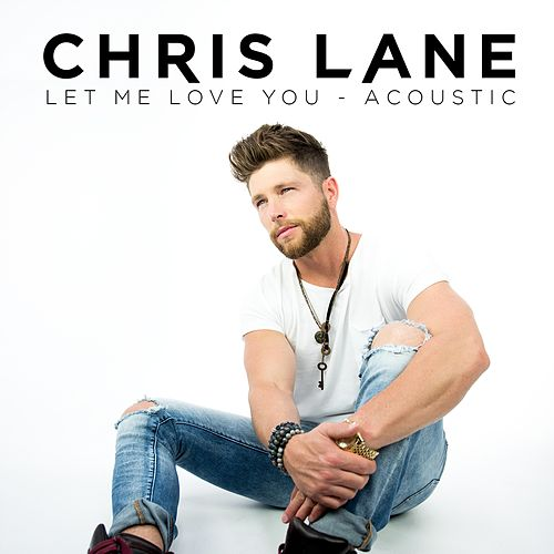 Let Me Love You by Chris Lane