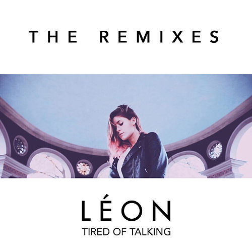 Tired of Talking (Remixes) by LÉON