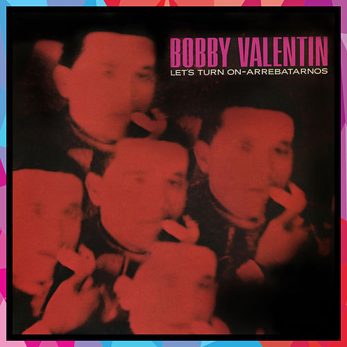 Let's Turn on Arrebatarnos de Bobby Valentin