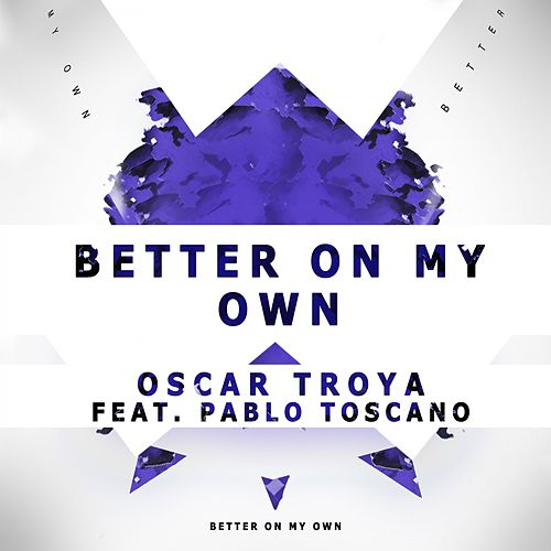 Better On My Own (feat. Pablo Toscano) by Oscar Troya