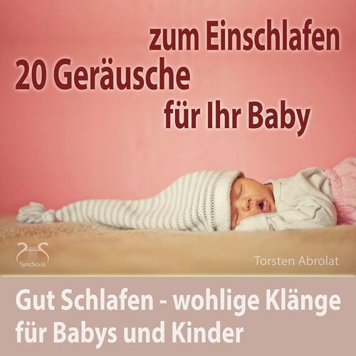 20 Geräusche für Ihr Baby zum Einschlafen - gut Schlafen - wohlige Klänge für Babys und Kinder von Torsten Abrolat