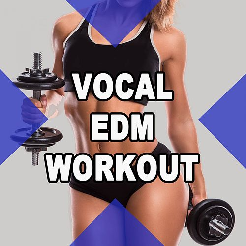 Vocal EDM Workout (The Best Music for Aerobics, Pumpin' Cardio Power, Plyo, Exercise, Steps, Barré, Routine, Curves, Sculpting, Abs, Butt, Lean, Twerk, Slim Down Fitness Workout) by EDM Workout DJ Team