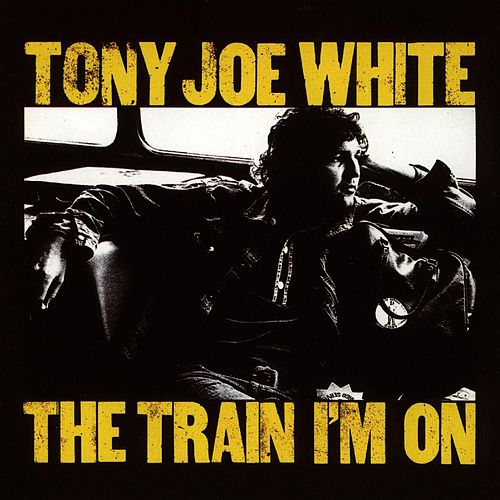 The Train I'm On von Tony Joe White