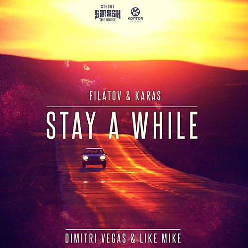 Stay a While (Filatov & Karas Remixes) von Dimitri Vegas & Like Mike