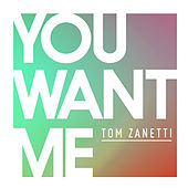 You Want Me by Tom Zanetti