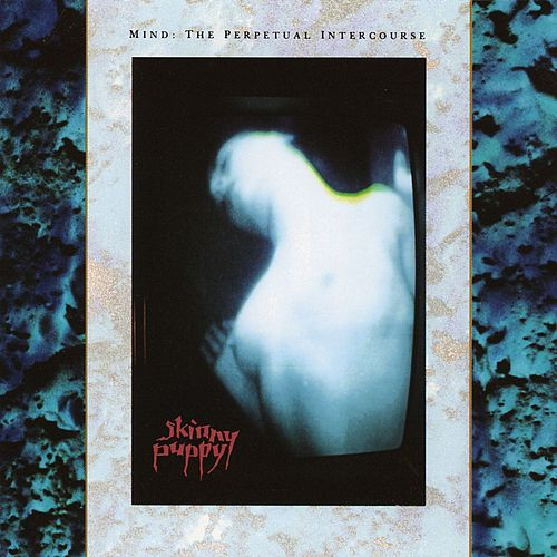 Mind: The Perpetual Intercourse by Skinny Puppy