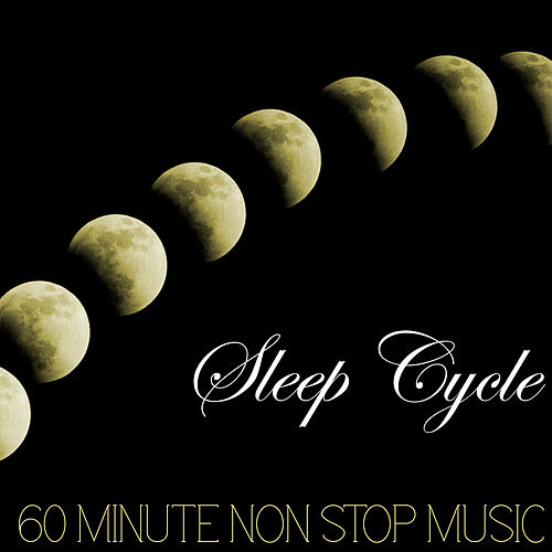 Sleep Cycle - 60 Minute Non Stop Music for Falling    by Sleep Doctor