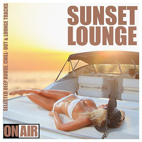 Sunset Lounge (Selected Deep House, Chill- Out & Lounge Tracks) von Various Artists
