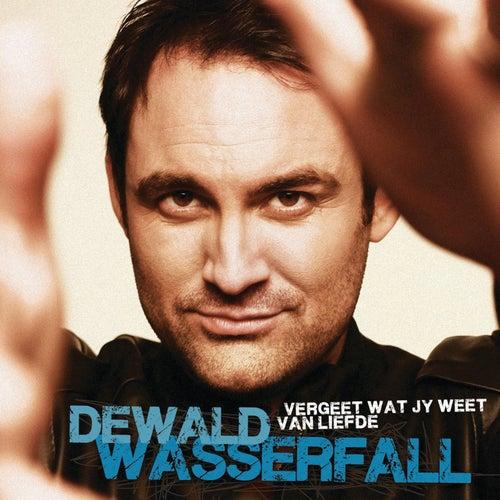 Vergeet Wat Jy Weet Van Liefde by Dewald Wasserfall