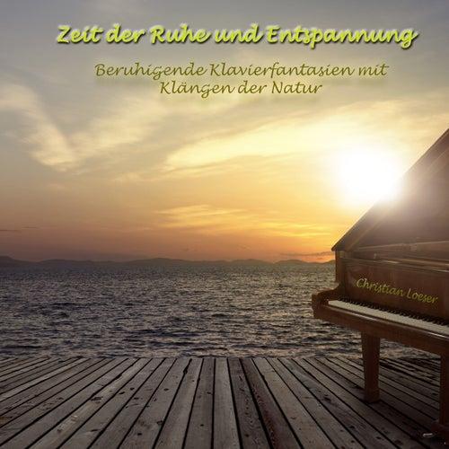 Zeit der Ruhe und Entspannung: Beruhigende Klavierfantasien mit Klängen der Natur von Christian Loeser