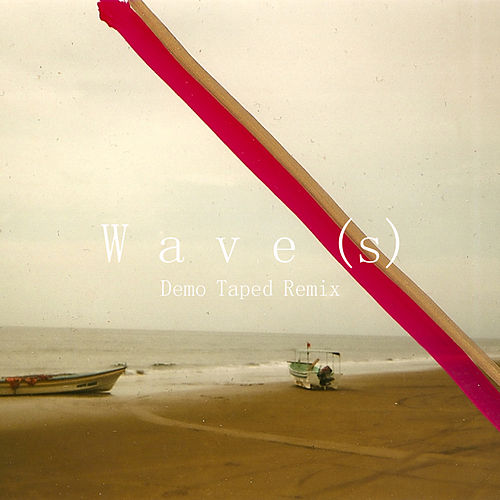 Wave(s) (Demo Taped Remix) by Lewis Del Mar