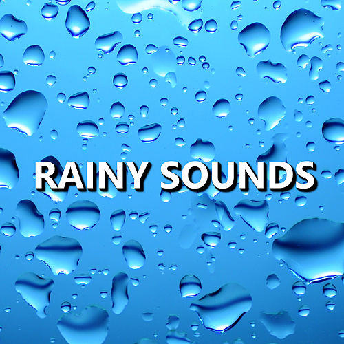 Rainy Sounds by Rain Sounds Nature Collection
