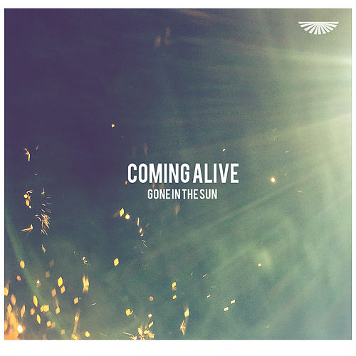 Coming Alive by Gone in the Sun