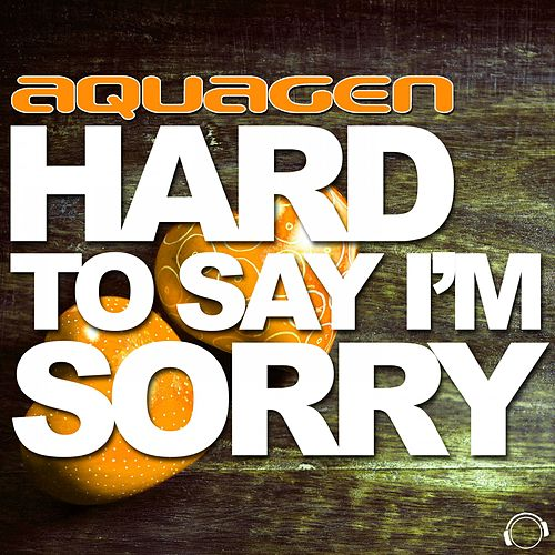Hard to Say I'm Sorry (The Hands Up, Happy Hardcore & Hardstyle Remixes) de Aquagen