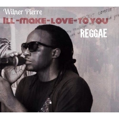I'll Make Love to You by Wilner Pierre