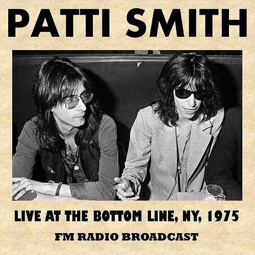 Live at the Bottom Line, New York, 1975 (FM Radio Broadcast) by Patti Smith