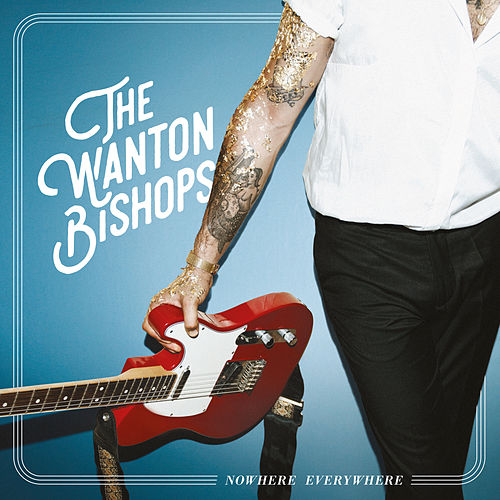 Nowhere Everywhere by The Wanton Bishops