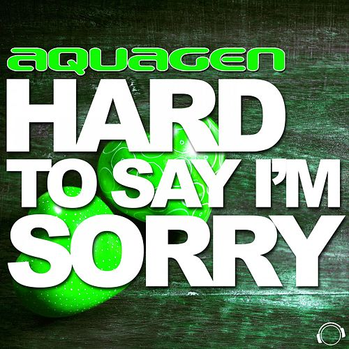 Hard to Say I'm Sorry (More Remixes) by Aquagen