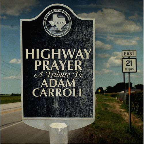 Highway Prayer: A Tribute to Adam Carroll van Various Artists