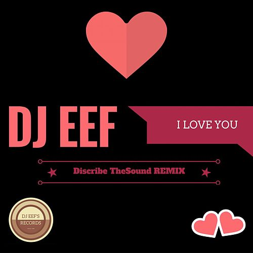 I Love You (Discribe Thesound Remix) de DJ Eef
