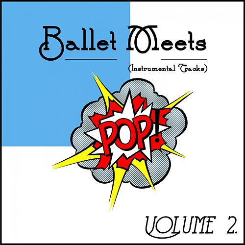 Ballet Meets Pop! Vol. 2 (Instrumental Songs) by Steven C